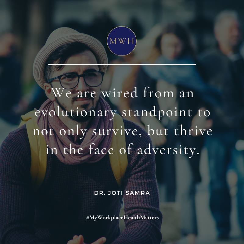 Free download from MyWorkplaceHealth We are wired from an evolutionary standpoint to not only survive, but thrive in the face of adversity