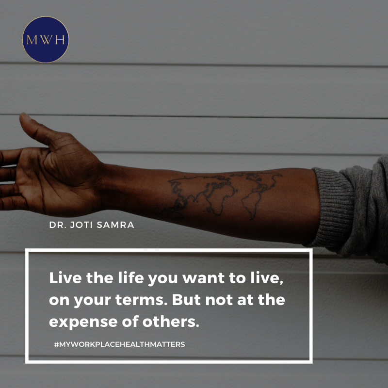 Free download from MyWorkplaceHealth: Live the life you want to live, on your terms. But not at the expense of others.